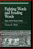 Feuding Words and Fighting Words : Anger and the Homeric Poems, Walsh, Thomas R., 0739112643