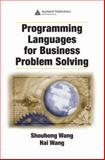 Programming Languages for Business Problem Solving, Wang, Shouhong and Wang, Hai, 1420062646