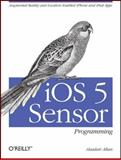 iOS 5 Sensor Programming : Augmented Reality and Location Enabled iPhone and iPad Apps, Allan, Alasdair, 1449382657