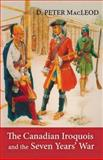 The Canadian Iroquois and the Seven Years' War, D. Peter MacLeod and Canadian War Museum Staff, 1550022652