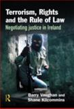 Terrorism, Rights and the Rule of Law : Negotiating Justice in Ireland, Vaughan, Barry and Kilcommins, Shane, 1843922657