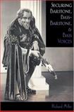 Securing Baritone, Bass-Baritone, and Bass Voices, Richard Miller, 0195322657