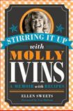 Stirring It up with Molly Ivins, Ellen Sweets, 0292722656