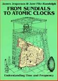 From Sundials to Atomic Clocks : Understanding Time and Frequency, Jespersen, James and Fitz-Randolph, Jane, 048624265X