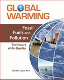 Fossil Fuels and Pollution : The Future of Air Quality, Casper, Julie Kerr, 0816072655