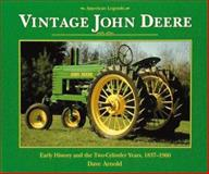 Vintage John Deere : Early History and the Two-Cylinder Years, Arnold, Dave, 0896582655