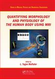 Quantifying Morphology and Physiology of the Human Body with MRI, , 1439852650