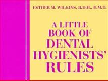 A Little Book of Dental Hygienists' Rules, Wilkins, Esther M., 1560532653