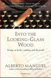 Into the Looking-Glass Wood, Alberto Manguel, 0156012650