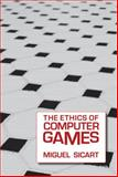 The Ethics of Computer Games, Sicart, Miguel, 0262012650