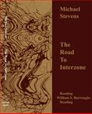 The Road to Interzone : Reading William S. Burroughs Reading, Michael Stevens, 0615302653