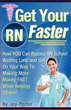 Get Your RN Faster, Joy Porter, 1479202657