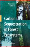 Carbon Sequestration in Forest Ecosystems, Lorenz, Klaus and Lal, Rattan, 9048132657