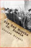 Six Red Months in Russia, Louise Bryant, 1466322659