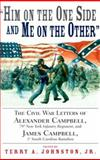 Him on the One Side and Me on the Other : The Civil War Letters of Alexander Campbell, 79th New York Infantry Regiment, and James Campbell, 1st South Carolina Battalion, Terry A. Johnston, Alexander Campbell, 1570032653