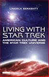 Living with Star Trek : American Culture and the Star Trek Universe, Geraghty, Lincoln, 1845112652