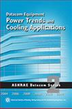 Datacom Equipment Power Trends and Cooling Applications : ASHRAE Datacom Series, Book 2, American Society of Heating Refrigerating and Air-Conditioning Engineers, 1931862656