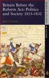 Britain Before the Reform Act : Politics and Society, 1815-1832, Evans, Eric, 0582002656