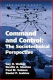 Command and Control : The Sociotechnical Perspective, Walker, Guy H. and Stanton, Neville A., 0754672654