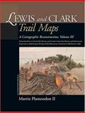 Lewis and Clark Trail Maps Vol. 3 : A Cartographic Reconstruction, Plamondon, Martin, II, 0874222656