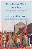 The Civil War of 1812, Alan Taylor, 1400042658