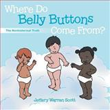 Where Do Belly Buttons Come From?, Jeffery Warren Scott, 1462732658