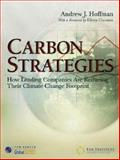 Carbon Strategies : How Leading Companies Are Reducing Their Climate Change Footprint, Hoffman, Andrew J., 0472032658