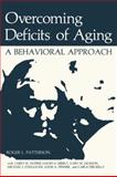 Overcoming Deficits of Aging : A Behavioral Approach, Patterson, Roger L. and Dupree, Larry W., 1461592658