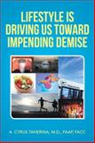 Lifestyle Is Driving Us Toward Impending Demise, A. Cyrus Tahernia, 1493102656