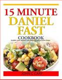 15 Minutes Daniel Fast Cookbook, John Cary, 149914265X