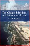 Chagos Islanders and International Law, Allen, Stephen, 1849462658