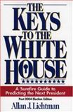 The Keys to the White House : A Surefire Guide to Predicting the Next President, Lichtman, Allan J., 0739112651