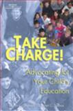 Take Charge! : Advocating for Your Child's Education, Shaheen, Jo Ann C. and Spence, Carolyn Caselton, 0766842657