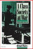A Class Society at War : England, 1914-1918, Waites, Bernard, 0907582656