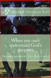 When You Can't Understand God's Purposes, Michael Bell, 1490362657