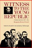 Witness to the Young Republic : A Yankee's Journal, 1828-1870, French, Benjamin Brown, 1584652659