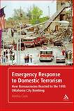Emergency Response to Domestic Terrorism : How Bureaucracies Reacted to the 1995 Oklahoma City Bombing, Cook, Alethia, 0826462650