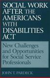 Social Work after the Americans with Disabilities Act, John T. Pardeck, 0865692653