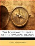 The Economic History of the Hawaiian Islands, Ulysses Simpson Parker, 1144842654