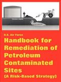 Handbook for Remediation of Petroleum Contaminated Sites (A Risk-Based Strategy), U.S. Air Force, 1410222659