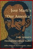 "Josè Martì's ""Our America"" : From National to Hemispheric Cultural Studies, , 082232265X"
