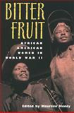 Bitter Fruit : African American Women in World War II, , 0826212654