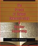 The Praxis of School Administration and Teacher Leadership, Armstrong, Helen D., 1550592653