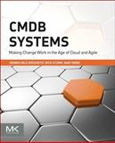CMDB Systems : Making Change Work in the Age of Cloud and Agile, Sturm, Rick A. and Drogseth, Dennis, 012801265X
