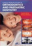 Clinical Problem Solving in Orthodontics and Paediatric Dentistry, Millett, Declan and Welbury, Richard, 0443072655