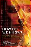 How Do We Know? : Understanding in Science and Theology, Antje Jackelen, Taede Smedes, 056713265X
