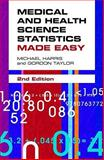 Medical and Health Science Statistics Made Easy, Harris, Michael and Taylor, Gordon, 0763772658