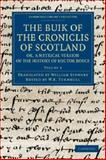The Buik of the Croniclis of Scotland; Or, a Metrical Version of the History of Hector Boece, Boece, Hector, 1108042651