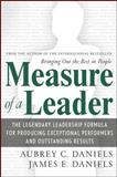 Measure of a Leader : The Legendary Leadership Formula for Producing Exceptional Performers and Outstanding Results, Daniels, Aubrey C. and Daniels, James E., 0071482660