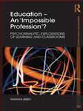 Education - An 'Impossible Profession'?, Tamara Bibby, 0415552664